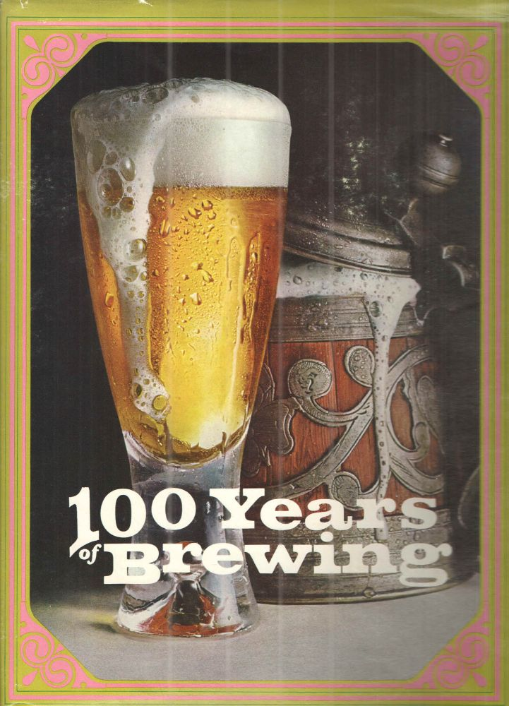 One Hundred Years of Brewing; A complete history of the progress mad ein the Art, Science and Industry of