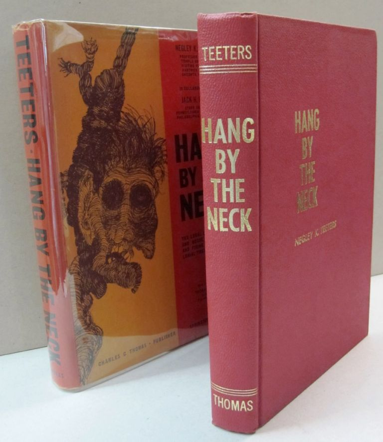 Hang by the Neck; The Legal Use of Scaffold and Noose, Gibbet, Stake, and Firing Squad from Colonial Times to the Present. Negley K. Teeters.