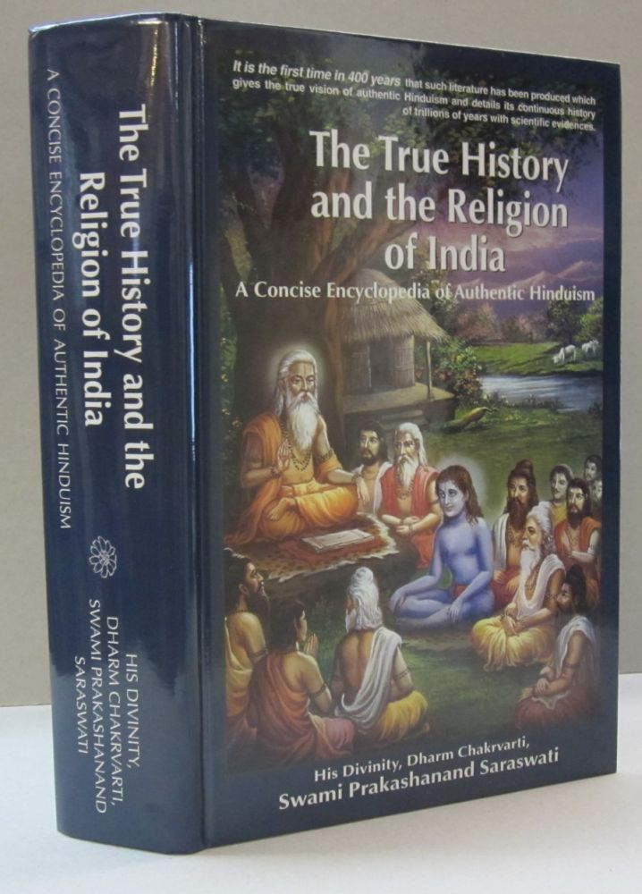 The True History and the Religion of India; A Concise Encyclopedia of Authentic Hinduism. Swami Prakashanand Saraswati.