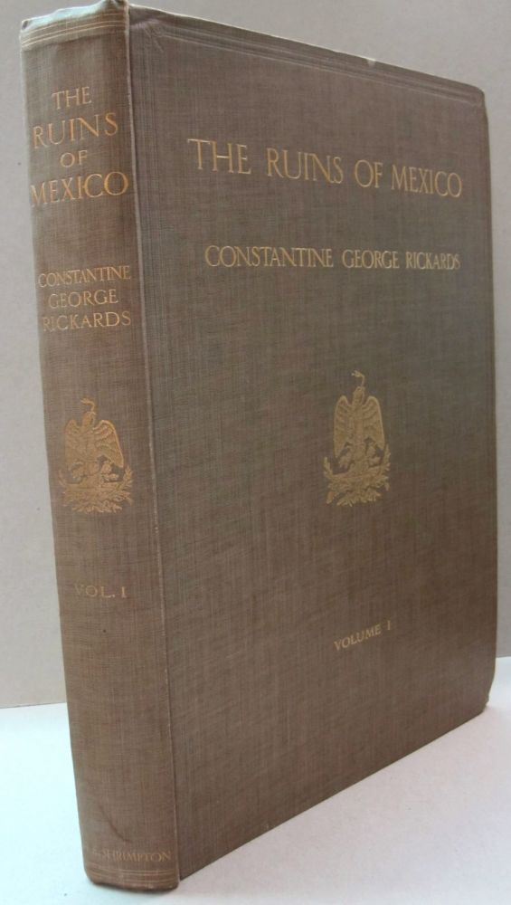 The Ruins of Mexico; Volume 1. Constantine George Rickards.