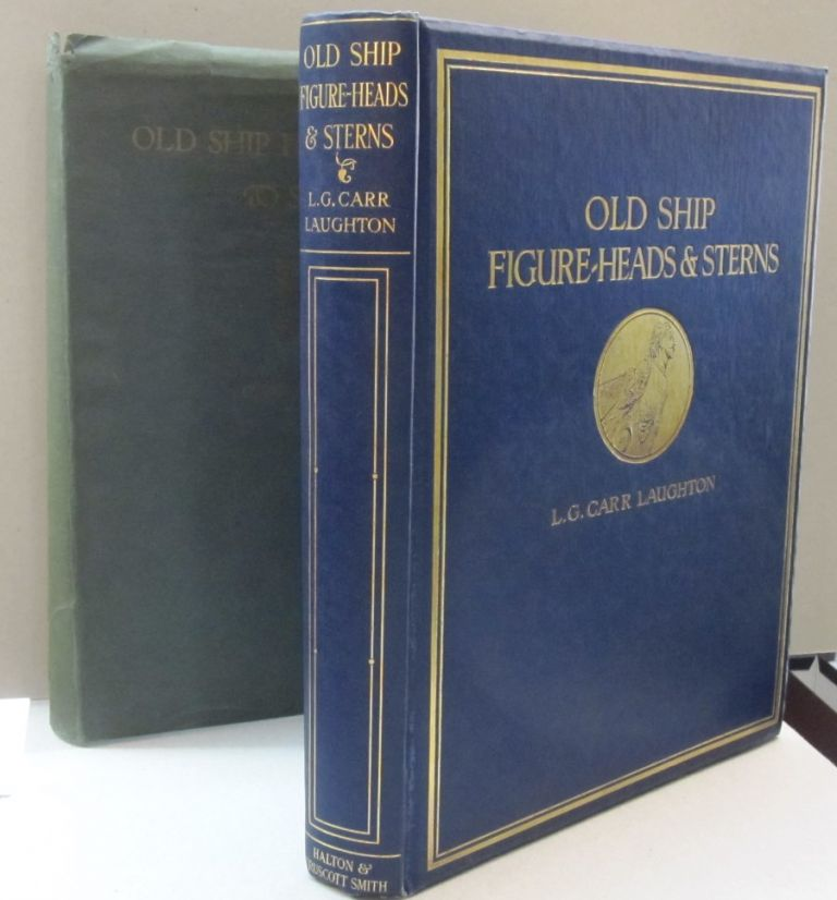 Old Ship Figure Heads & Sterns; With which are associated Galleries, Hancing-pieces, catheads and Divers other Matters that Concern the 'Grace and Countenance' of Old Sailing Ships. L G. Carr Laughton.
