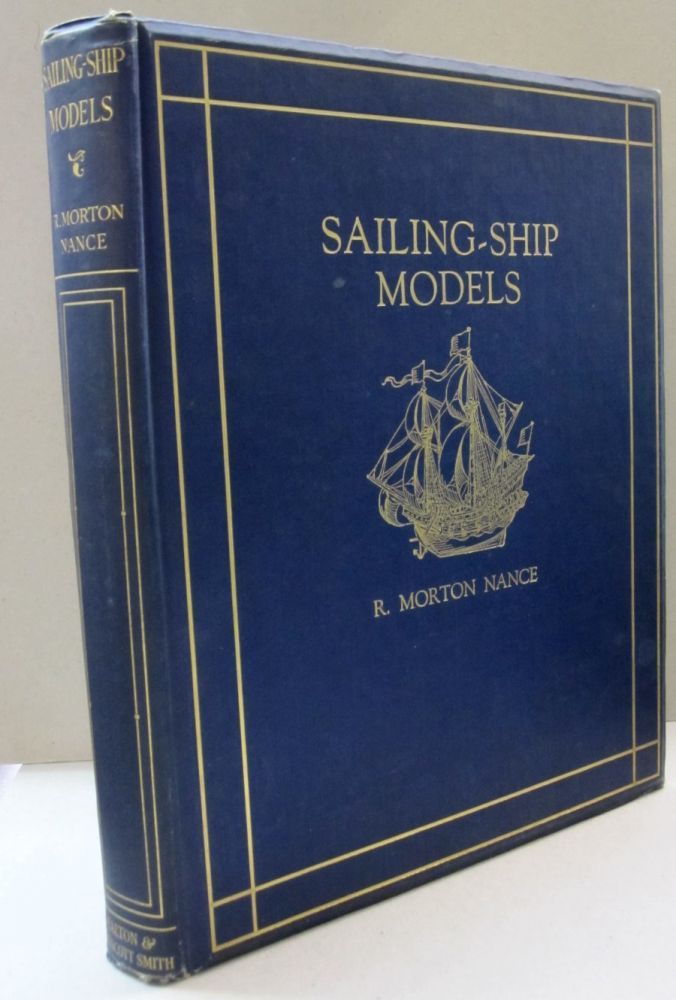 Sailing-Ship Models; A Selection from European and American Collections. R. Morton Nance.