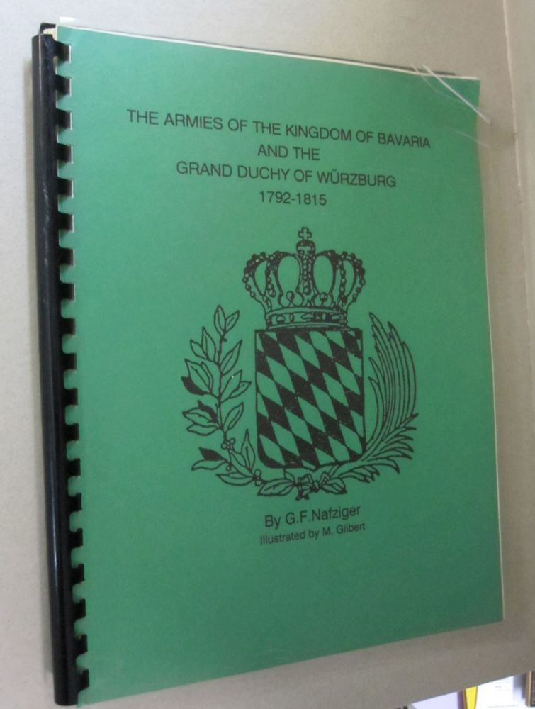 The Armies of the Kingdom of Bavaria and the Grand Ducy of Wurzburg 1792-1815. G. F. Nafziger.