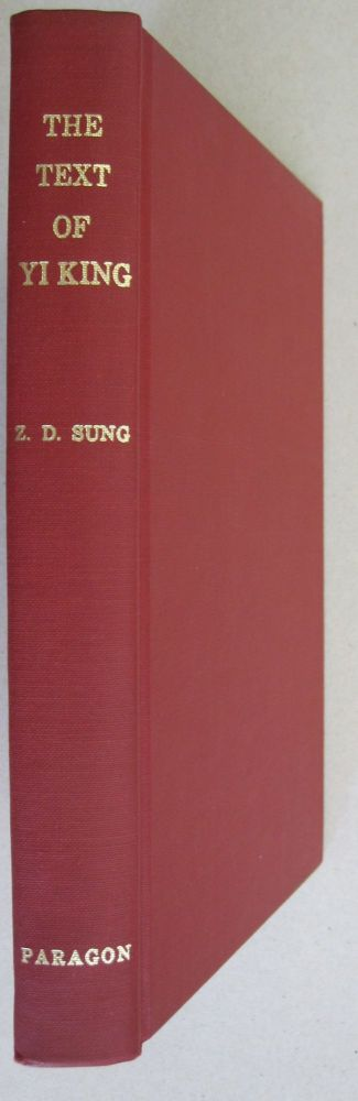 The Text of Yi King (And its Appendixes) Chinese Original with English Translation. Z D. Sung.