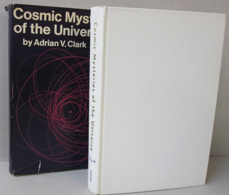 Cosmic Mysteries of the Universe. Adrian V. Clark.