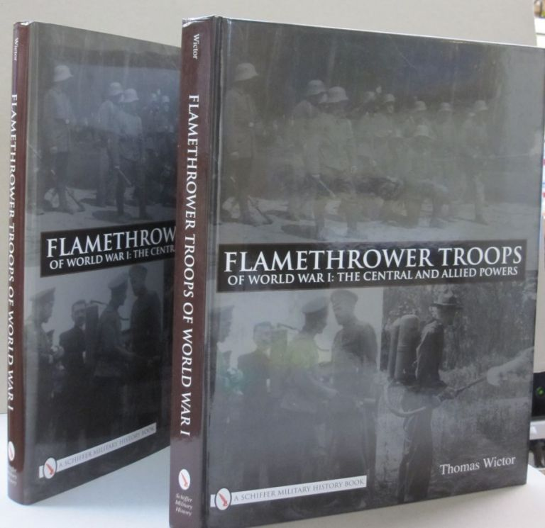Flamethrower Troops of World War I: The Central and Allied Powers. Thomas Wictor.