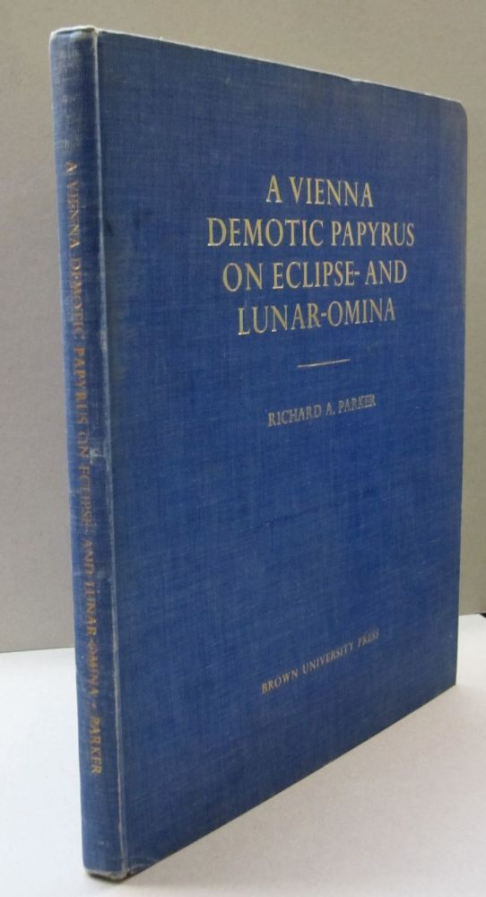 A Vienna Demotic Papyrus on Ecliipse and Lunar Omina. Richard A. Parker.
