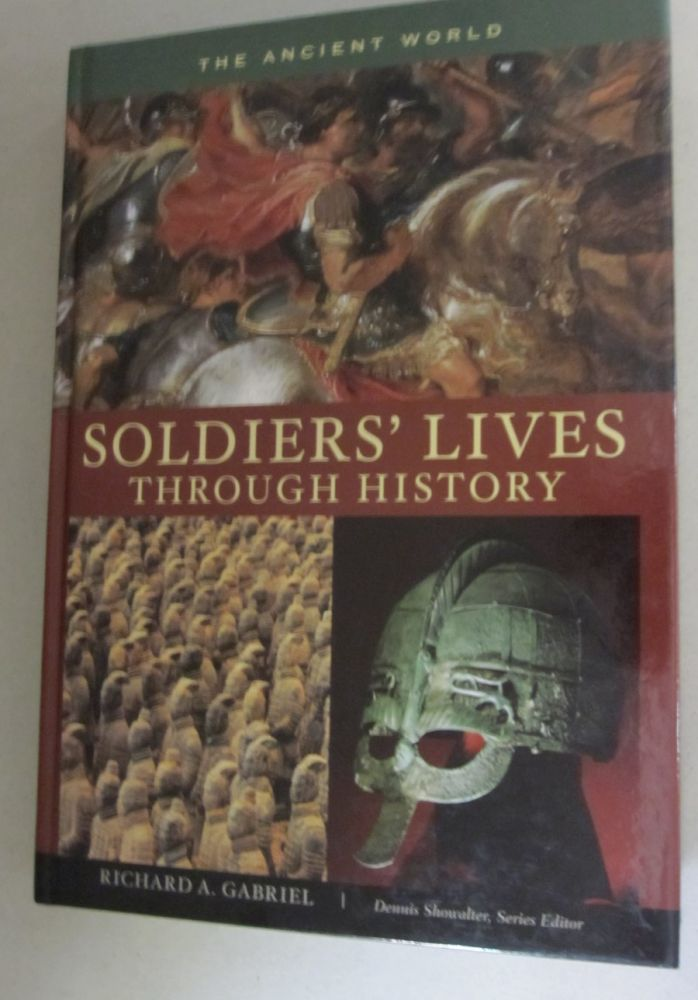 Soldiers' Lives through History - The Ancient World (Soldiers' Lives through History). Richard A. Gabriel.