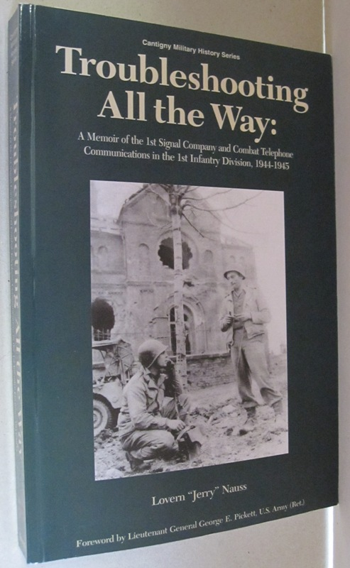 "Troubleshooting All the Way:; A Memoir of the 1st Signal Company and Combat Telephone Communications in the 1st Infantry Division 1944-1945. Lovern ""Jerry"" Nauss."
