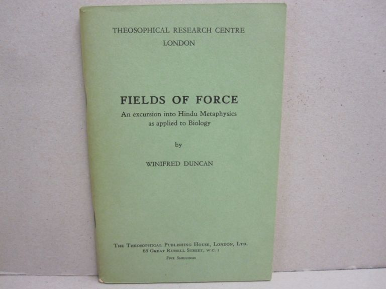 Fields of Force; An Excursion into Hindu Metaphysics as applied to Biology. Winifred Duncan.