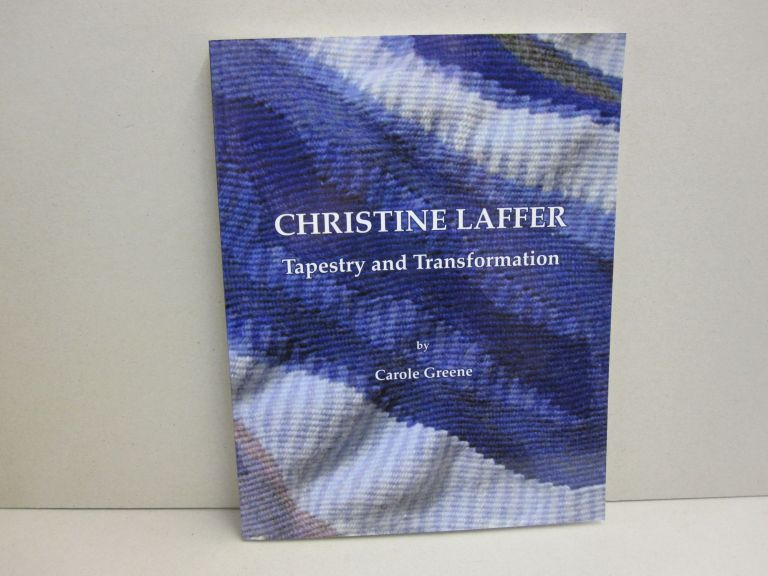 Christine Laffer: Tapestry and Transformation. Carole Greene.