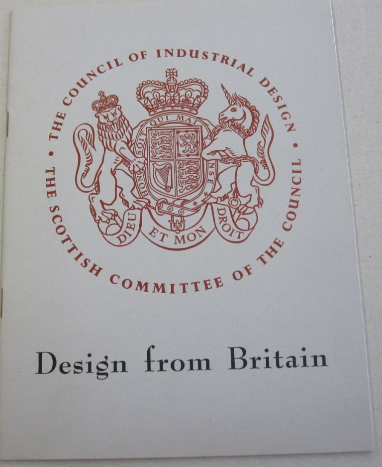 Design from Britain; A Loan Exhibition. Council of Industrial Design in London.