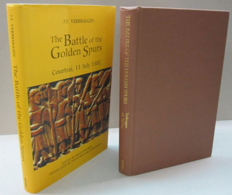 The Battle of the Golden Spurs (Courtrai, 11 July 1302): A Contribution to the History of Flanders' War of Liberation, 1297-1305 (Warfare in History). J. F. Verbruggen.