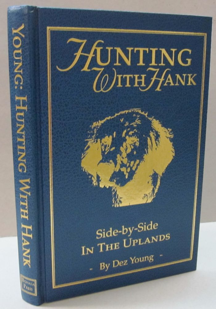 Hunting with Hank; Side-by-Side In the Uplands. Dez Young.