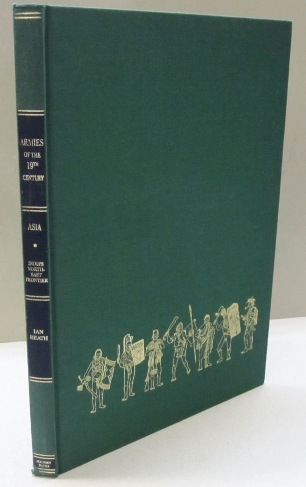 INDIA'S NORTHEAST FRONTIER (Armies of the Nineteenth Century-Asia); Organisation, warfare, dress and weapons. Ian Heath.