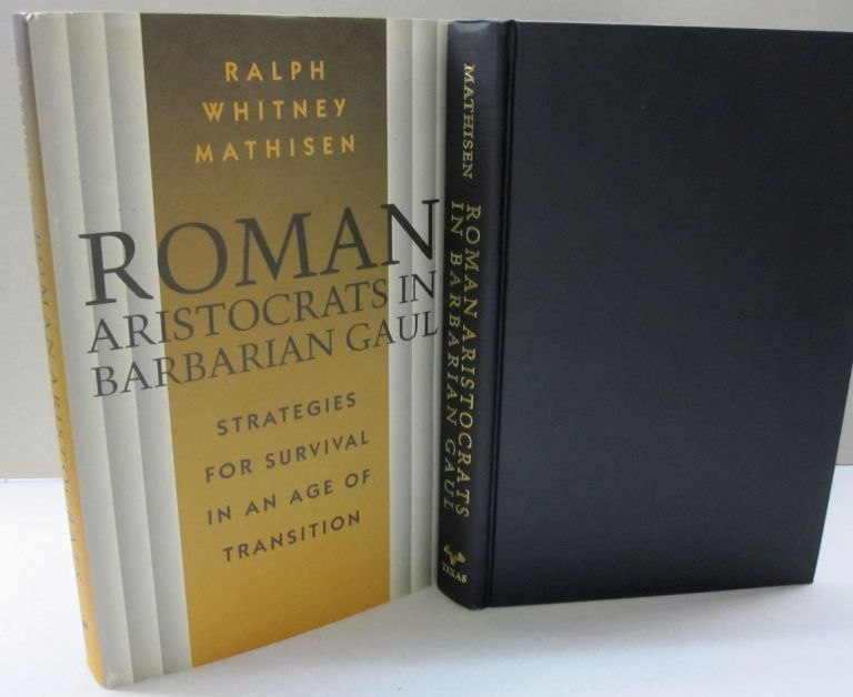 Roman Aristocrats in Barbarian Gaul: Strategies for Survival in an Age of Transition. Ralph W. Mathisen.