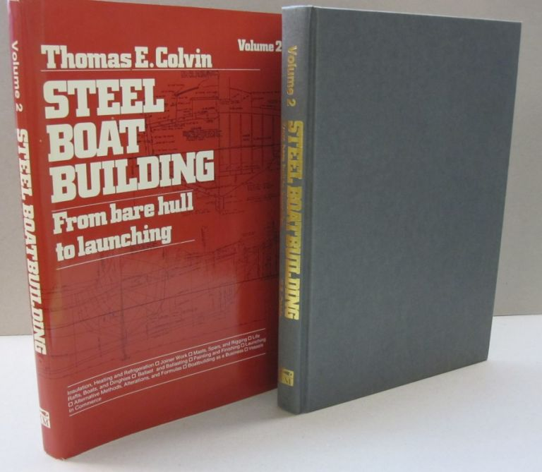 Steel Boat Building From Bare Hull to Launching; Volume 2. Thomas E. Colvin.
