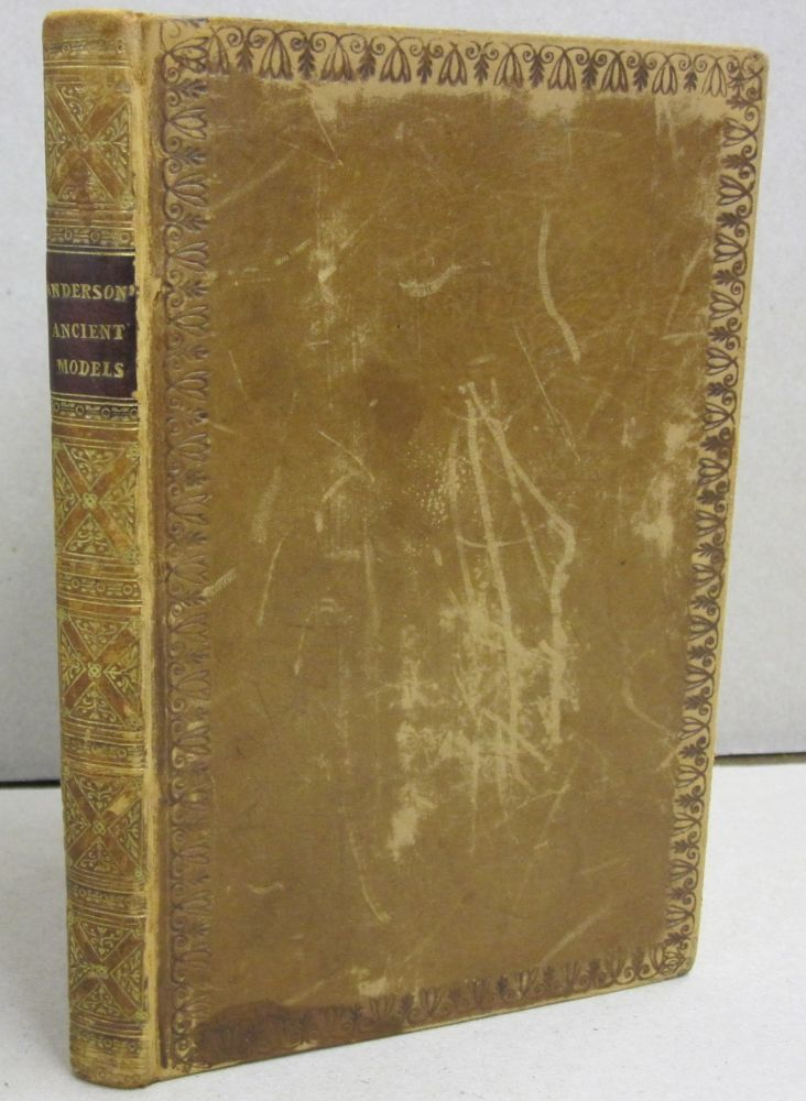 Ancient Models: Containing Some Remarks on Church-Building Addressed to the Laity. Charles Anderson Esq.