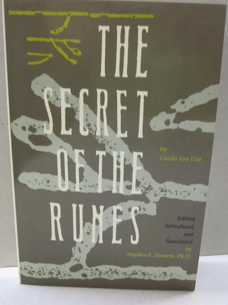 The Secret of the Runes. Guido Von List and, Stephen E. Flowers.