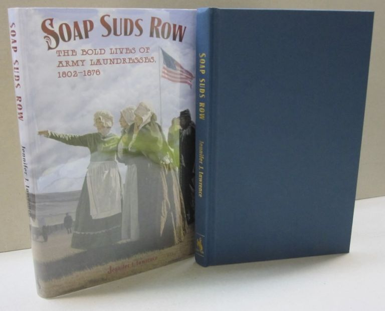 Soap Suds Row; The Bold Lives of Army Laundresses, 1802-1876. Jennifer J. Lawrence.