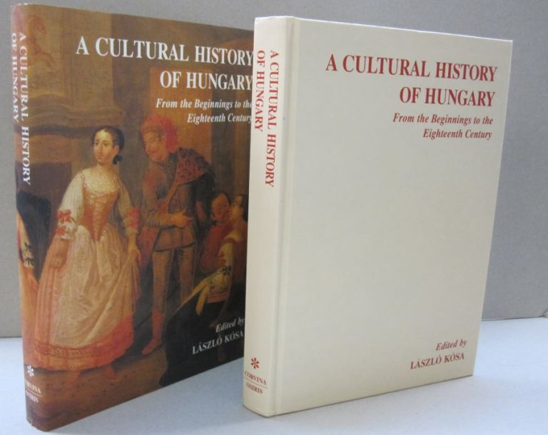 A Cultural History of Hungary; From the Beginnings to the Eighteenth Century. Laszlo Kosa.