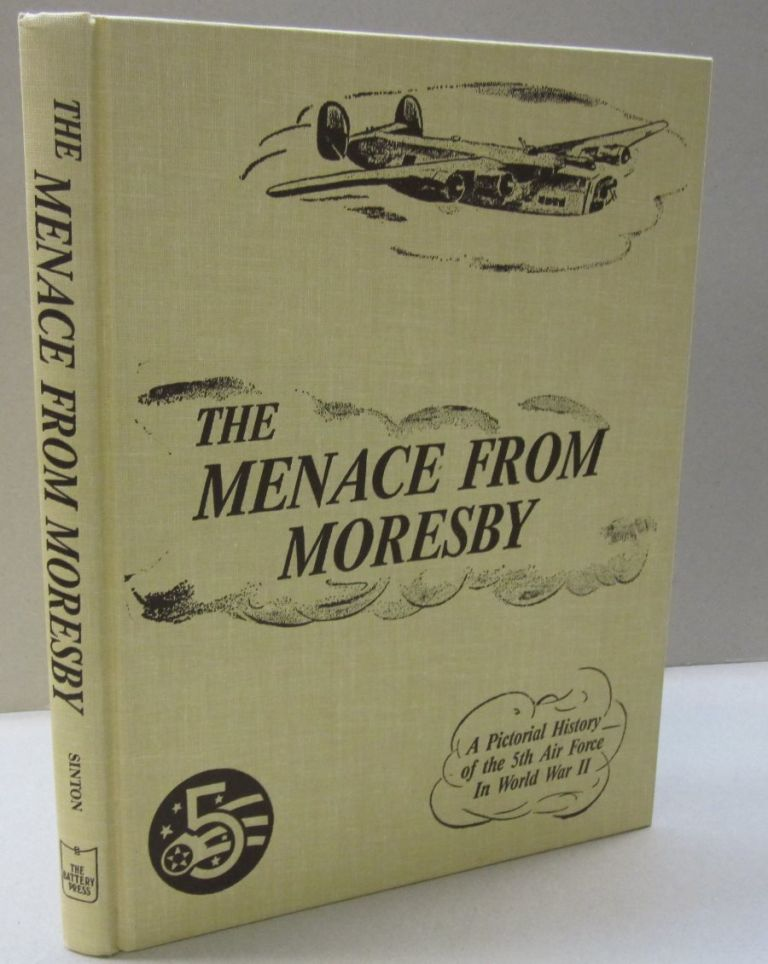 The Menace from Moresby (The Aviation series); A Pictorial History of the 5th Air Force. Russell L. Sinton.