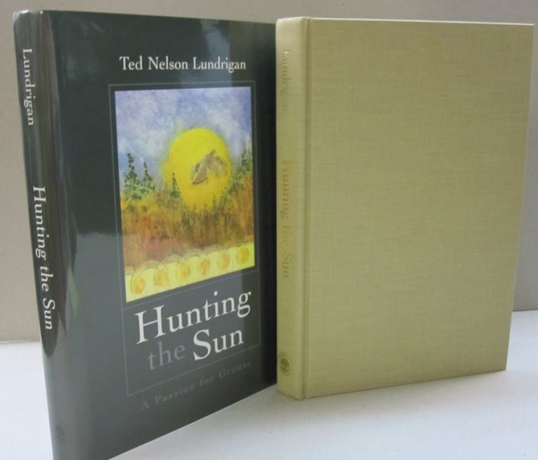 Hunting the Sun: A Passion for Grouse. Ted Nelson Lundrigan.