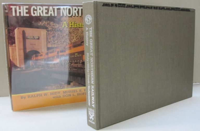 The Great Northern Railway A History. Ralph Hidy, Muriel E. Hidy, Roy V. Scott.