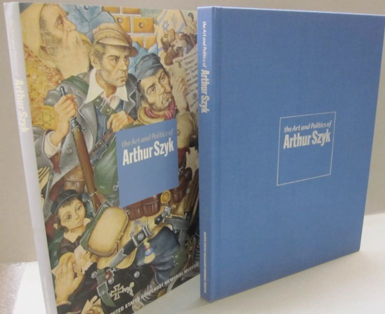 The Art and Politics of Arthur Szyk. Steven Luckert, Arthur Szyk.
