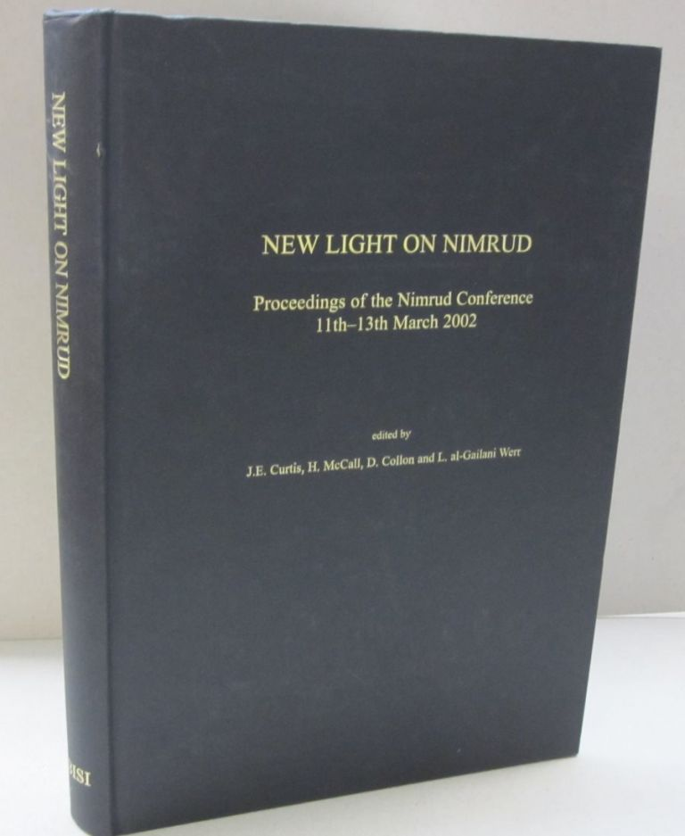New Light on Nimrud: Proceedings of the Nimrud Conference 11th-13th March 2002. L E. Curtis, H McCall, D. Collon, L. A-Gailani Werr, -D. Collon, -L. al-Gailani Werr, -J E. Curtis, -H. McCall.