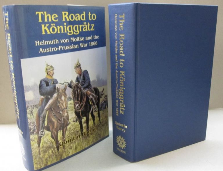 THE ROAD TO KONIGGRATZ: Helmuth von Moltke and the Austro-Prussian War 1866. Quintin Barry.