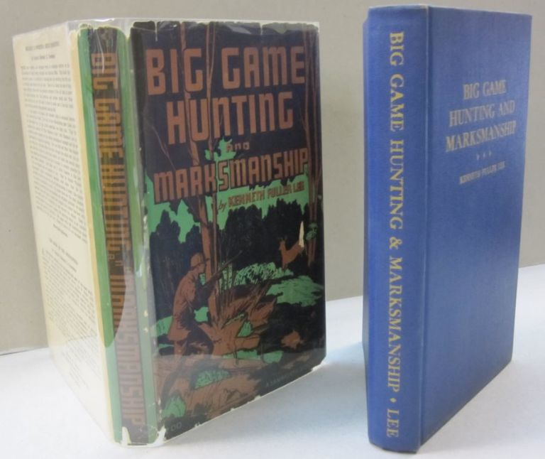 Big Game Hunting and Marksmanship; A Manual on the Rifles, Marksmanship and Methods Best Adapted to the Hunting of the Big Game of the Eastern United States. Kenneth Fuller Lee.