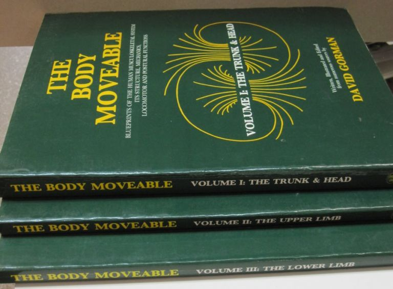 The Body Moveable; Blueprints of the Human Musculoskeletal System its Structure, Mechanics, Locomotor and Postural Functions. THREE VOLUMES. David Gorman.