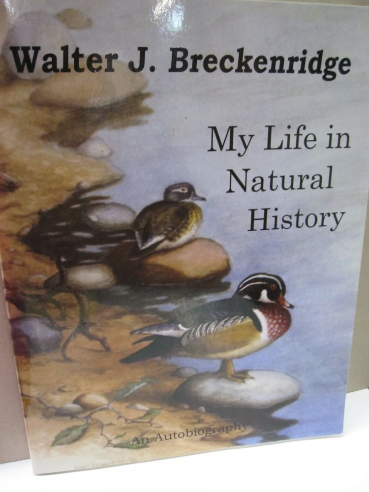 My Life in Natural History; An Autobiography. Walter J. Breckenridge.