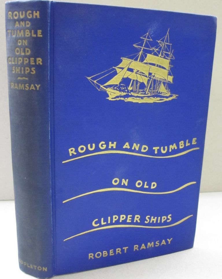 Rough and Tumble on Old Clipper Ships. Robert Ramsay.