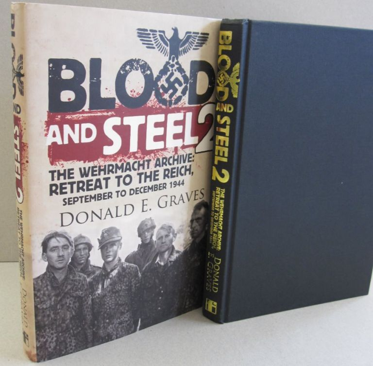 Blood and Steel 2: The Wehrmacht Archive - Retreat to the Reich, September to December 1944. Donald E. Graves.