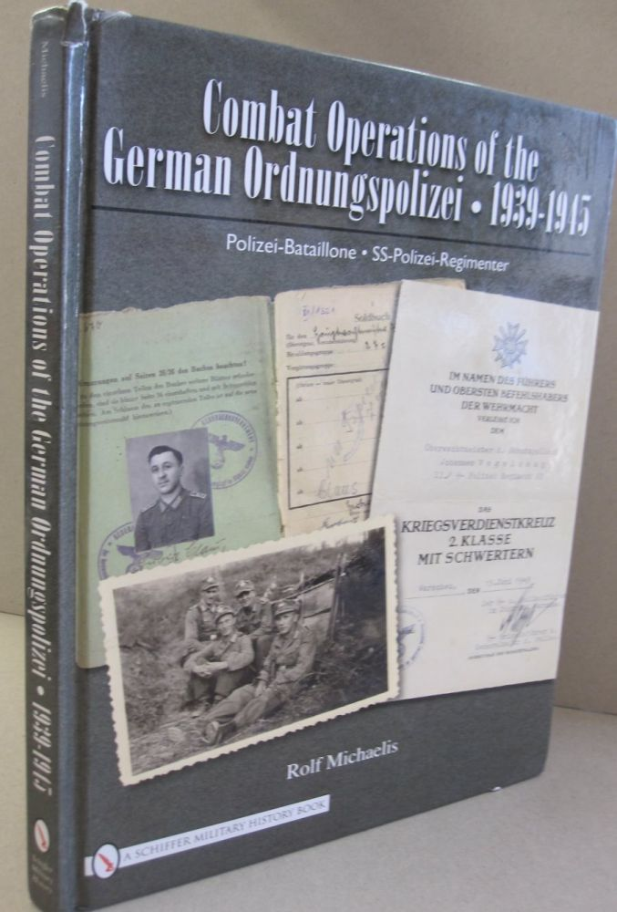 Combat Operations of the German Ordnungspolizei, 1939-1945 Polizei-Bataillone SS-Polizei-Regimenter. Rolf Michaelis.