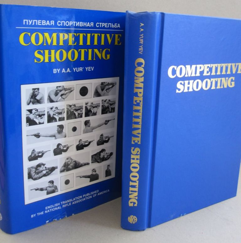 Competitive Shooting; Techniques & Training for Rifle, Pistol, and Running Game Target Shooting. A A. Yurgev.