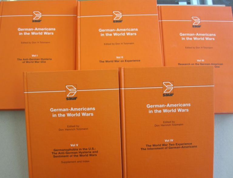 German-Americans in the World Wars; Five Volume Set. Don Heinrich Tolzmann.