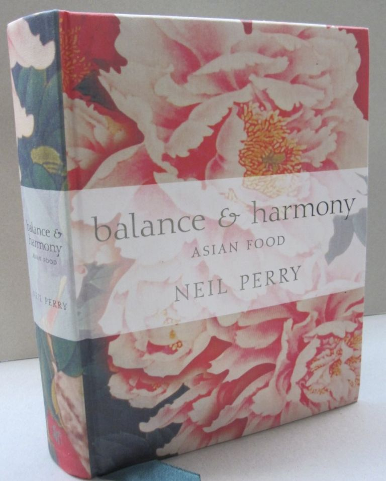 Balance and Harmony: Asian Food. Neil Perry.