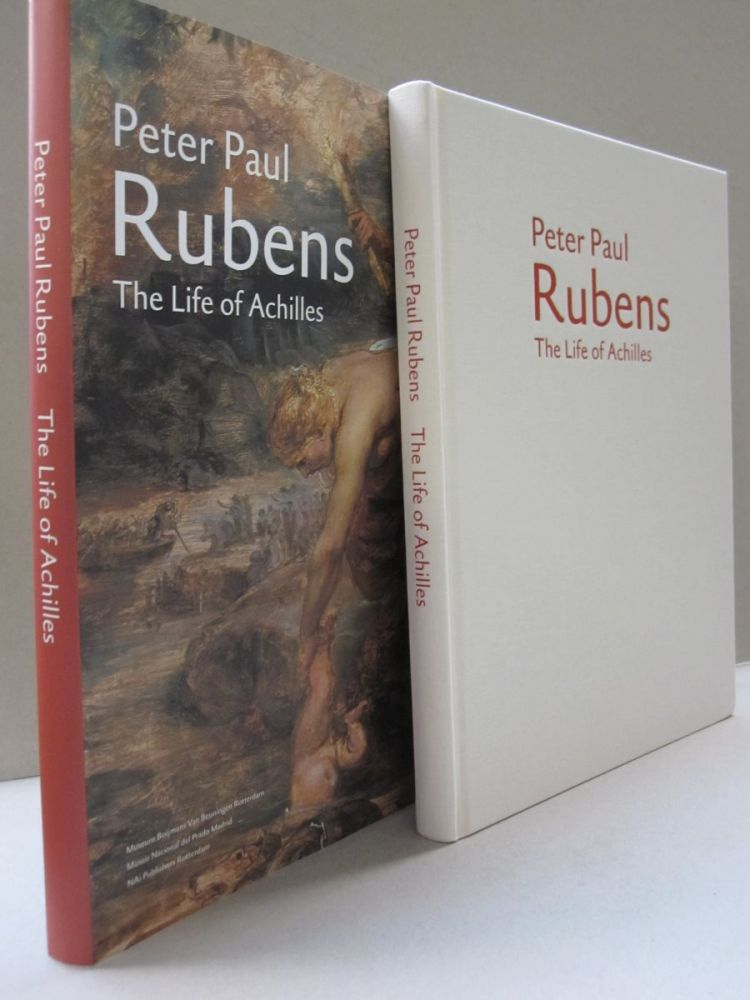 Peter Paul Rubens The Life Of Achilles. Annetje Boersma, Guy Delmarcel, Fiona Healy, Peter Paul Rubens.