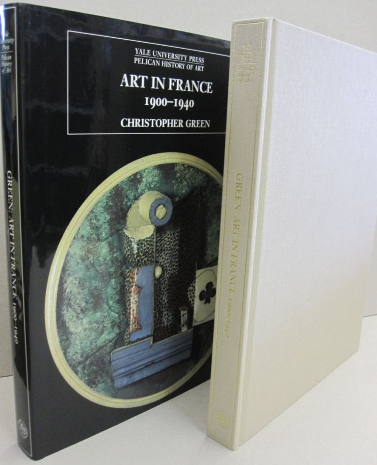 Art in France, 1900-1940 (The Yale University Press Pelican Histor). Christopher Green.