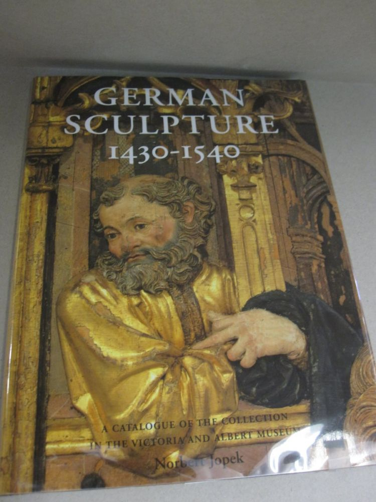 German Sculpture, 1430-1540; A Catalogue of the Collection in the Victorian and Albert Museum. Norbert Jopek.
