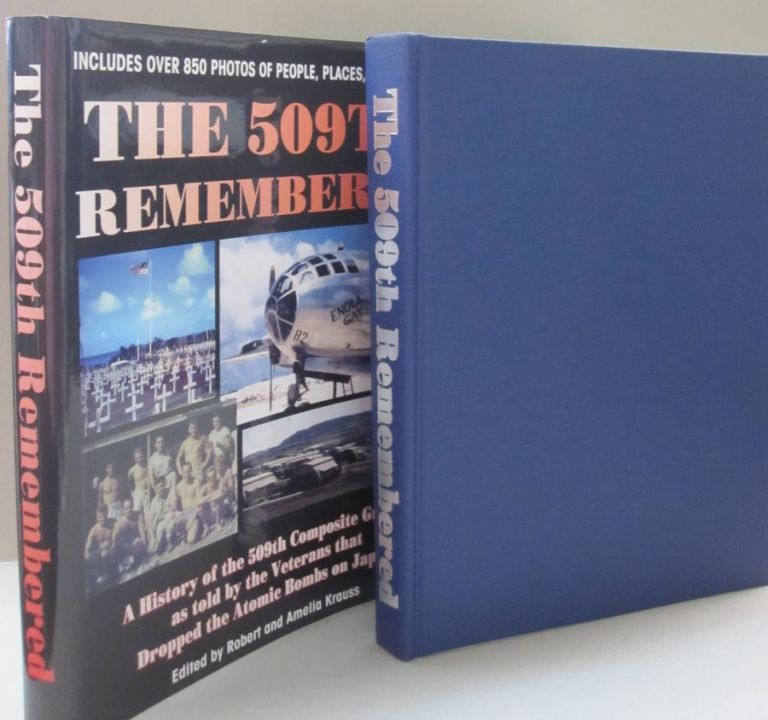 The 509th Remembered A History of the 509th Composite Group as Told by the Veterans Themselves, 509th Anniversary Reunion, Wichita, Kansas. Robert, Amelia Krauss.