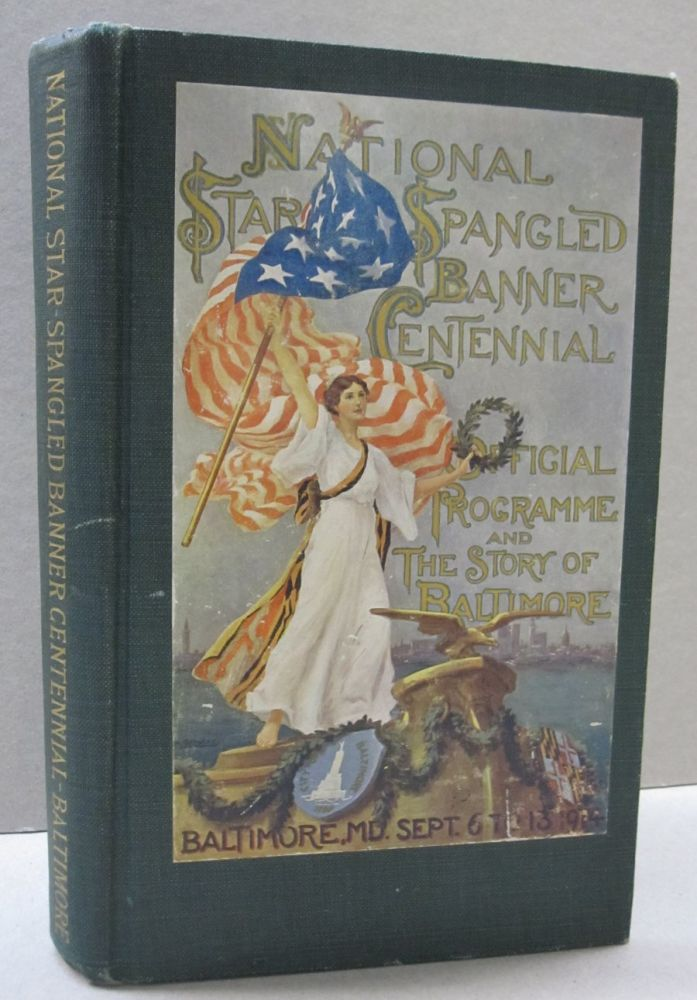 National Star-Spangled Banner Centennial. Official Programme and the Story of Baltimore; Baltimore, Maryland September 6 to 13 1914. Part one: Official Programme and Part Two: The Story of Baltimore. Frank A. O'Connell, Wilbur F. Coyle.