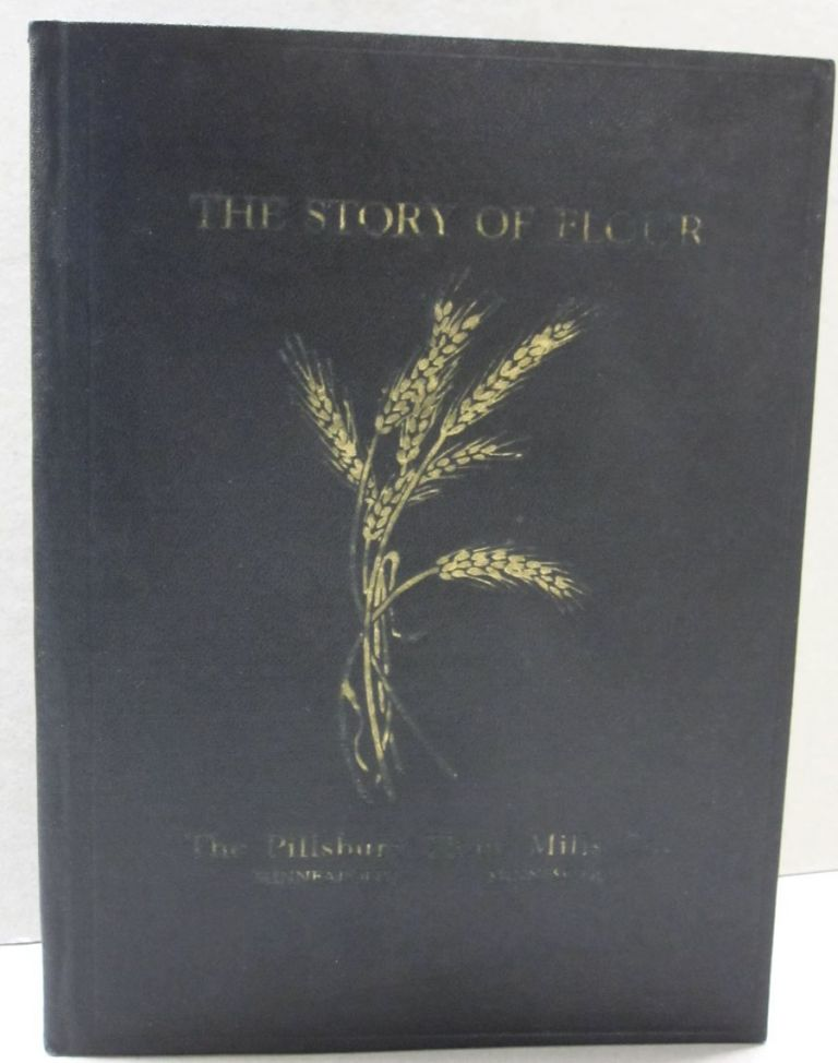The Story of Flour; Compiled and Published for use as a Text on Wheat and Flour Production