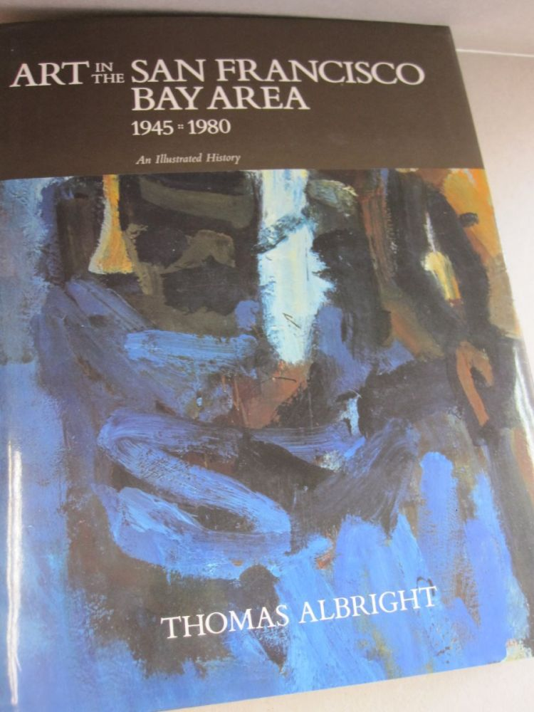 Art in the San Francisco Bay Area, 1945-1980: An Illustrated History. Thomas Albright.