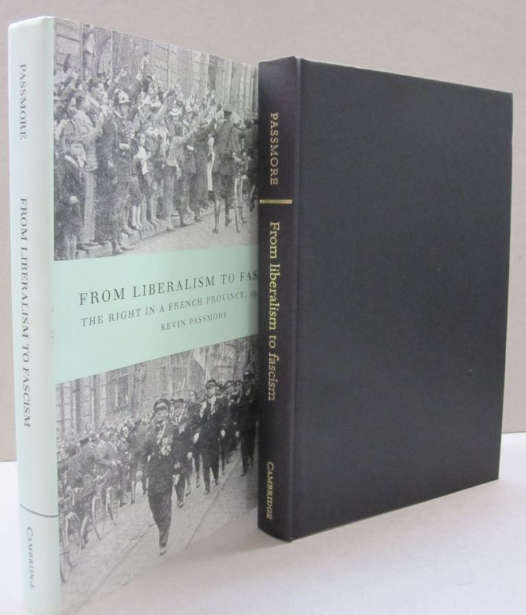 From Liberalism to Fascism: The Right in a French Province, 1928-1939. Kevin Passmore.