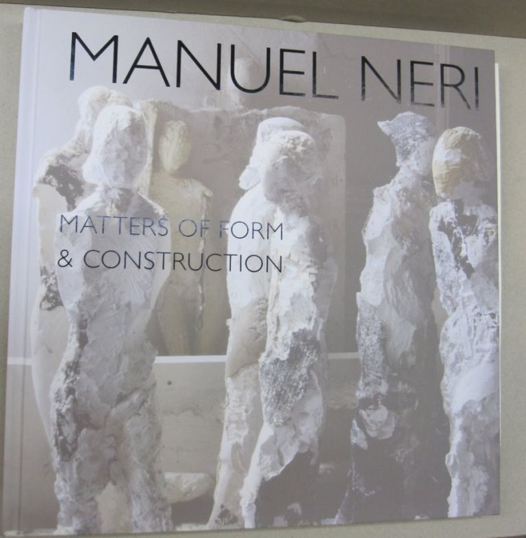 Manuel Neri ; Matters of Form and Construction. Bruce Nixon.