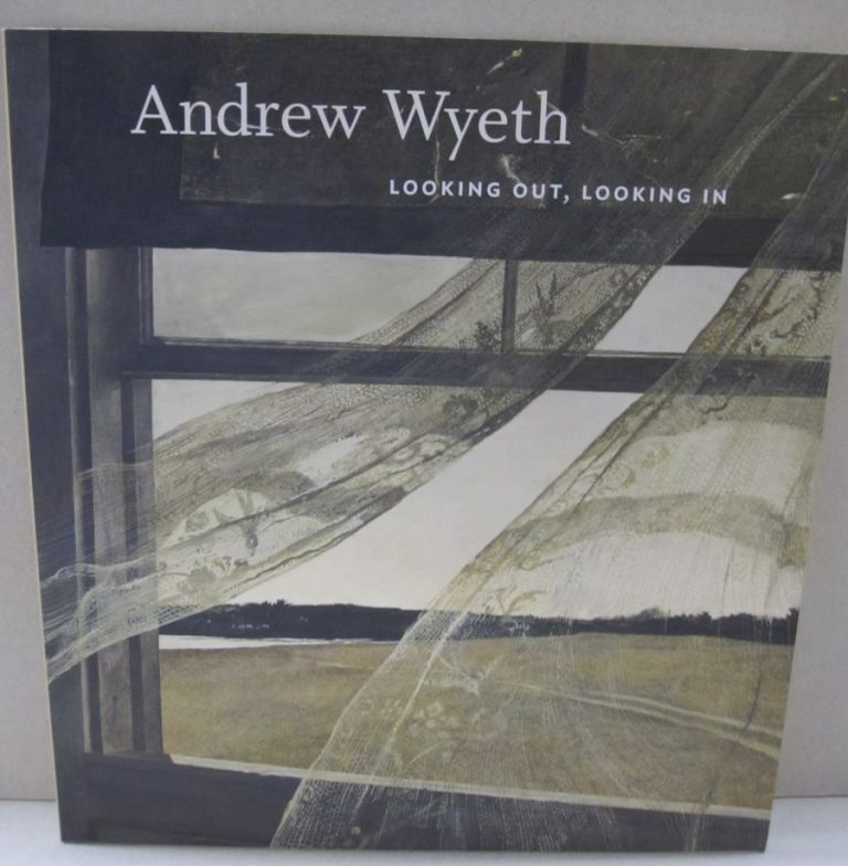 Adrew Wyeth: Looking Out, Looking In. Nancy K. Anderson, Charles Brock.